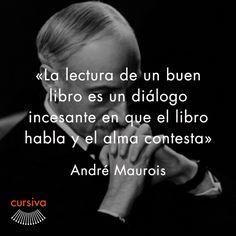 """""""La lectura de un buen libro es un diálogo incesante en que el libro habla y el alma contesta"""" André Maurois #cita #quote #escritura #literatura #libros #books #AndréMaurois"""