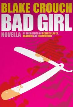 Bad Girl: A Novella (Lucy's Prequel to Serial) by Blake Crouch