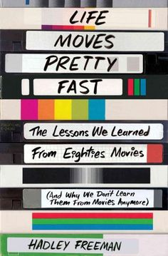 Life Moves Pretty Fast: The Lessons We Learned from Eighties Movies