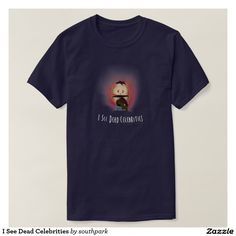 I See Dead Celebrities Tee Shirt