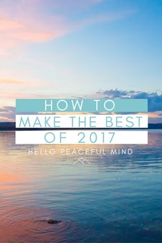 How to Make the Best of 2017 | Hello Peaceful Mind
