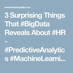 3 Surprising Things That #BigData Reveals About #HR - #PredictiveAnalytics #MachineLearning