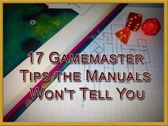 17 Gamemaster Tips the Manuals Won't Tell You