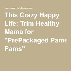"""This Crazy Happy Life: Trim Healthy Mama for """"PrePackaged Pams"""""""