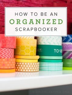 How to Be an Organized Scrapbooker