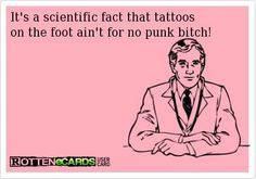 """""""It's a scientific fact that tattoos on the foot, ain't for no punk bitch!"""" -I *know* I ain't no punk bitch! (That tattoo hurt like a mofo! Tattoo Memes, 1 Tattoo, Tattoo Quotes, Tattoo Life, Smileys, Me Quotes, Funny Quotes, Inked Magazine, Thing 1"""