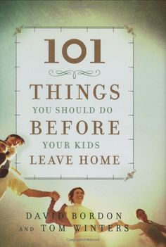 It's all about creating memories! 101 Things You Should Do Before Your Kids Leave Home by David Bordon & Tom Winters Reading Lists, Book Lists, Good Books, Books To Read, Up Book, All Family, Family Meeting, Family Night, Family Life