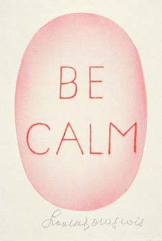 Louise Bourgeois Poster: Be Calm