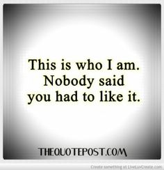 Who I Am-For more great quotes visit WWW.THEQUOTEPOST.COM