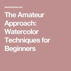 The Amateur Approach: Watercolor Techniques for Beginners