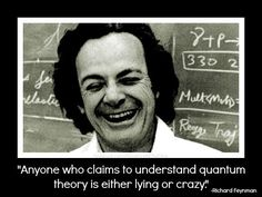 Richard Feynman on Quantum Mechanics  -Anyone who claims to understand the world