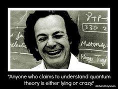 Richard Feynman on Quantum Mechanics  -Anyone who claims to understand the world