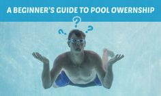 A Beginner's Guide To Pool Ownership