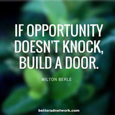 If opportunity doesn't knock, build a door. ~ Milton Berle  betteradnetwork.com  #AdmobileAdvertising #MobileAdvertising #WifiAdvertising