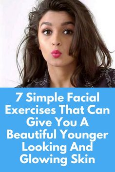 7 Simple Facial Exercises That Can Give You A Beautiful Younger Looking And Glowing Skin We all want radiant younger looking glowing face and in the pursuit we end up trying all the cosmetic products, which claim to keep our face glowing, tighter and heal Food For Glowing Skin, Glowing Face, Skin Care Routine For 20s, Skin Routine, Younger Skin, Younger Looking Skin, Haut Routine, Face Exercises, Belly Exercises