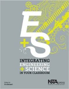 Integrating engineering and science in your classroom. (2012). edited by Eric Brunsell