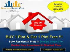 Buy Plots in Smart City Dholera SIR for Plotting & Investing Purpose at very affordable price near Dholera International Airport.  Bumper Offers !!! Booking Amount Rs. 5000/- Only. Zero Down Payment Plan Buy 1 Plot & Get 1 Plot Free Easy EMI Scheme  Project Features: NA, NOC Clear Title Plots 1 Kilometre from Metro Rail (Proposed) 2.5 Kilometres from State Highway 6 2 minutes from International Airport Zone 1 Kilometre from 250 Meters Highway (Proposed)