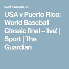 USA v Puerto Rico: World Baseball Classic final –live!   Sport   The Guardian