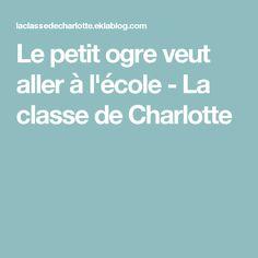 Le petit ogre veut aller à l'école - La classe de Charlotte