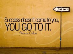 Sucsess is your just go for it.