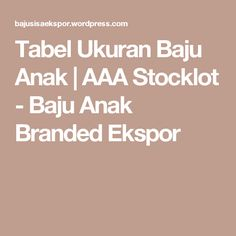 Tabel Ukuran Baju Anak | AAA Stocklot - Baju Anak Branded Ekspor
