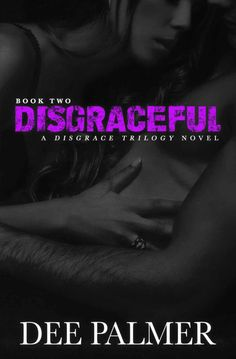 Disgraceful: A Disgrace Trilogy Novel Book Two (The Disgrace Trilogy #2) by Dee Palmer