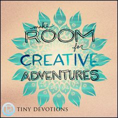 Make room for creative adventures!  http://shop.lovetinydevotions.com/
