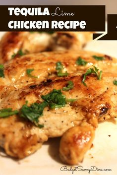 Tequila Lime Chicken Recipe2 oz of Tequila 1/2 teaspoon of salt 1/2 teaspoon of pepper 2 limes ( juiced) 2 tablespoons of chopped cilantro Marinate 1# of chicken 1 hour or overnight. Grill or bake.
