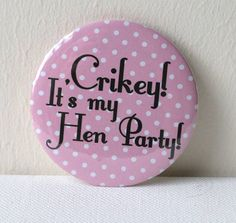 I've just found 'Crikey It's My Hen Party' Badge. A perfect accessory for a fun and non-tacky hen night!. £2.50
