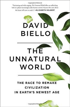 "Read ""The Unnatural World The Race to Remake Civilization in Earth's Newest Age"" by David Biello available from Rakuten Kobo. A brilliant young environmental journalist argues that we must innovate and adapt to save planet Earth in this enlighten. Reading Online, Books Online, Best Science Books, New Age Books, Save Planet Earth, Scientific American, Books 2016, Human Nature, Worlds Of Fun"