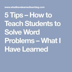 5 Tips – How to Teach Students to Solve Word Problems – What I Have Learned