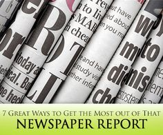 7 Great Ways to Get the Most out of That Newspaper Report