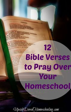 An essential tool for Christian homeschoolers who realize the importance of prayer! (Proverbs 16:3) http://upsidedownhomeschooling.com/12-bible-verses-to-pray-over-your-homeschool