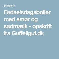 Fødselsdagsboller med smør og sødmælk - opskrift fra Guffeliguf.dk
