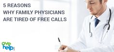 5 REASONS WHY FAMILY PHYSICIANS ARE TIRED OF FREE CALLS