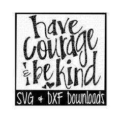 Have Courage & Be Kind Cutting File - SVG DXF Files - Silhouette Cameo/Cricut by CorbinsCloset on Etsy