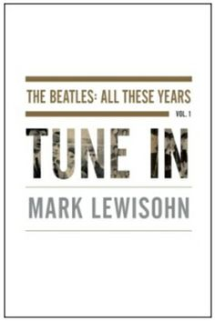 new Beatles biography Tune In - http://johnrieber.com/2014/02/10/the-beatles-remixed-white-album-x100-beatles-abbey-road-greatest-outtakes/