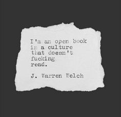I'm an open book In a culture That doesn't Fucking Read! Poem Quotes, Words Quotes, Wise Words, Life Quotes, Sayings, Qoutes, Journal Quotes, Quotable Quotes, Pretty Words