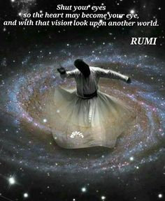 "Rumi:""We come spinning out of nothingness, scattering stars like dust. The stars made a circle and in the middle, we dance. Kahlil Gibran, Cosmos, Rumi Love, Whirling Dervish, Sufi Quotes, Islamic Art, Socrates, Mystic, Healing"