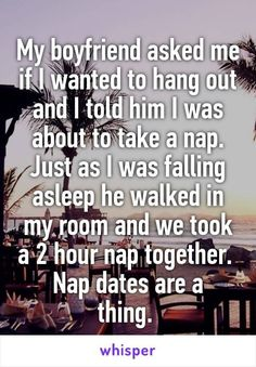 Whispers on Relationships My boyfriend asked me if I wanted to hang out and I told him I was about to take a nap. Just as I was falling asleep he walked in my room and we took a 2 hour nap together. Nap dates are a thing. Cute Relationship Goals, Cute Relationships, Relationship Quotes, Life Quotes, Life Goals, Marriage Goals, Distance Relationships, Dating Quotes, Dating Advice
