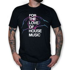 For The Love Of House Music - Fashion for the dance music minded people of the world Best House Music, Mens Tee Shirts, T Shirt, Techno Music, People Of The World, Dance Music, Trance, Edm, American Apparel