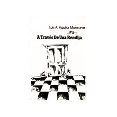 A traves de una rendija (Spanish Edition) by Luis Aguilar Monsalve.