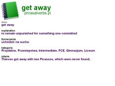 #phrasalverbs.pl, word: #get away, explanation: to remain unpunished for something one committed, translation: uchodzić na sucho