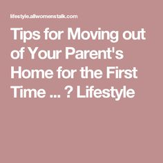Tips for Moving out of Your Parent's Home for the First Time ... → Lifestyle