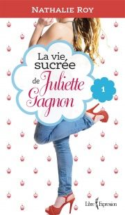 La vie sucrée de Juliette Gagnon T.1: Skinny jeans et crème glacé - Nathalie Roy