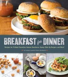 Breakfast for Dinner: because eggs and bacon and pancakes are too good to confine to the morning hours! by Lindsay Landis