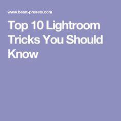 Top 10 Lightroom Tricks You Should Know