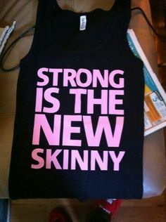 Exactly. .. Strong is the new skinny, that's why I lift weights