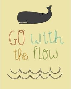 Go with the flow....