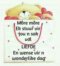 Sak liefde Morning Greetings Quotes, Morning Messages, Morning Quotes, Good Morning Wishes, Day Wishes, Evening Greetings, Afrikaanse Quotes, Goeie More, Deep Thoughts